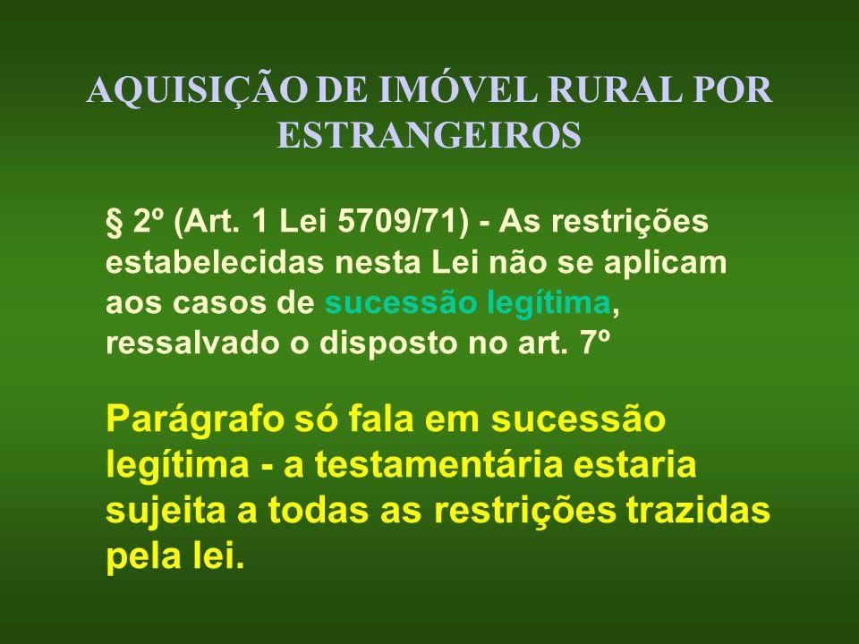 AQUISIÇÃO DE IMÓVEL RURAL POR ESTRANGEIROS § 2º (Art. 1 Lei 5709/71) - As restrições estabelecidas nesta Lei não se aplicam aos casos de sucessão legí