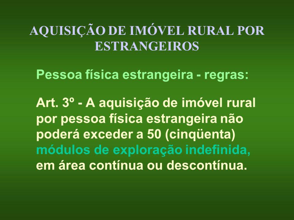 AQUISIÇÃO DE IMÓVEL RURAL POR ESTRANGEIROS Pessoa física estrangeira - regras: Art. 3º - A aquisição de imóvel rural por pessoa física estrangeira não