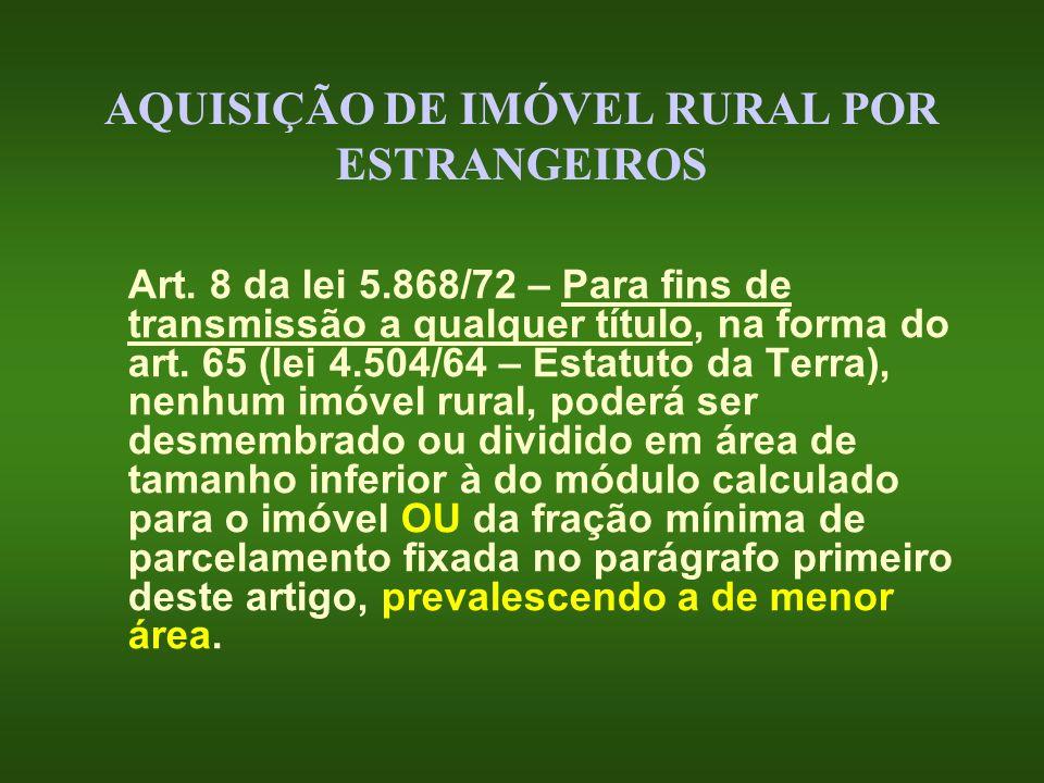 AQUISIÇÃO DE IMÓVEL RURAL POR ESTRANGEIROS Art. 8 da lei 5.868/72 – Para fins de transmissão a qualquer título, na forma do art. 65 (lei 4.504/64 – Es