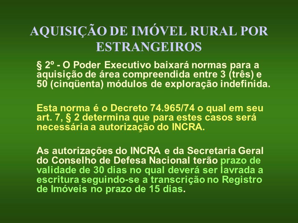 AQUISIÇÃO DE IMÓVEL RURAL POR ESTRANGEIROS § 2º - O Poder Executivo baixará normas para a aquisição de área compreendida entre 3 (três) e 50 (cinqüent