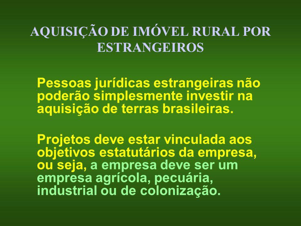 AQUISIÇÃO DE IMÓVEL RURAL POR ESTRANGEIROS Pessoas jurídicas estrangeiras não poderão simplesmente investir na aquisição de terras brasileiras. Projet