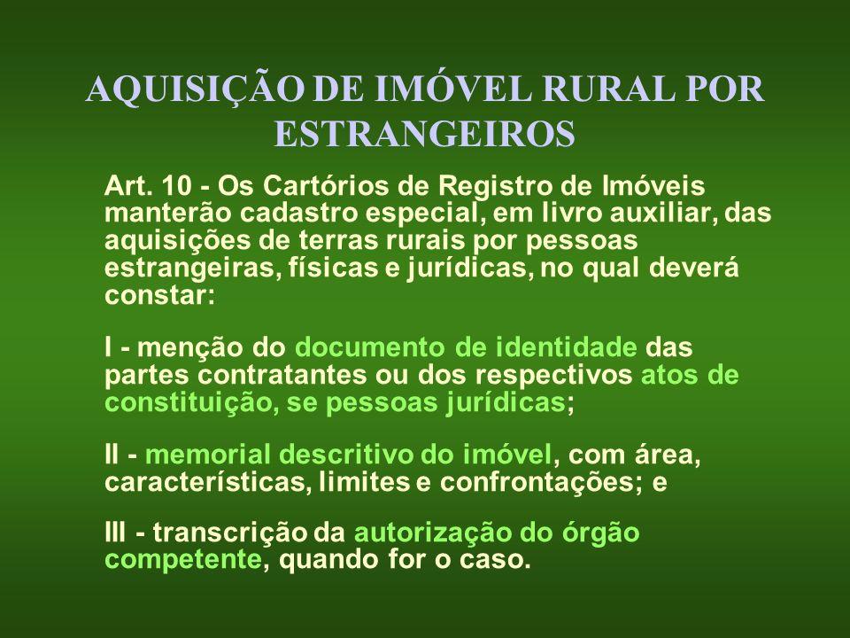 AQUISIÇÃO DE IMÓVEL RURAL POR ESTRANGEIROS Art. 10 - Os Cartórios de Registro de Imóveis manterão cadastro especial, em livro auxiliar, das aquisições