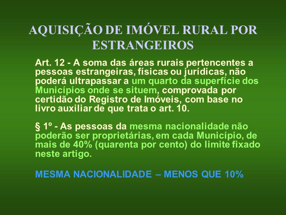 AQUISIÇÃO DE IMÓVEL RURAL POR ESTRANGEIROS Art. 12 - A soma das áreas rurais pertencentes a pessoas estrangeiras, físicas ou jurídicas, não poderá ult