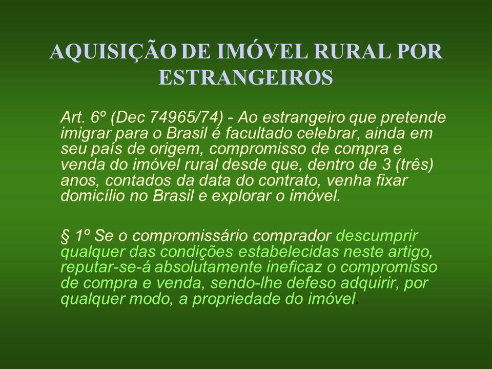 AQUISIÇÃO DE IMÓVEL RURAL POR ESTRANGEIROS Art. 6º (Dec 74965/74) - Ao estrangeiro que pretende imigrar para o Brasil é facultado celebrar, ainda em s