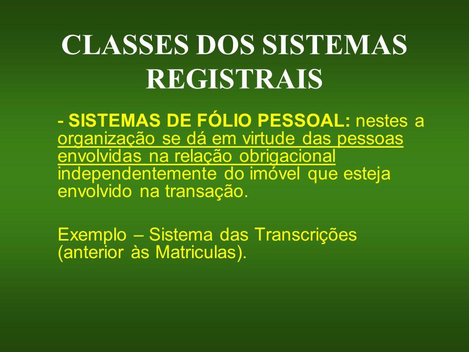 CLASSES DOS SISTEMAS REGISTRAIS - SISTEMAS DE FÓLIO PESSOAL: nestes a organização se dá em virtude das pessoas envolvidas na relação obrigacional inde