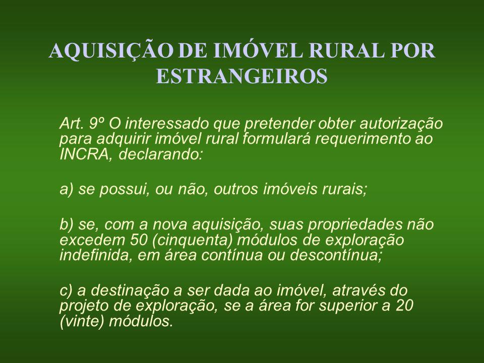 AQUISIÇÃO DE IMÓVEL RURAL POR ESTRANGEIROS Art. 9º O interessado que pretender obter autorização para adquirir imóvel rural formulará requerimento ao