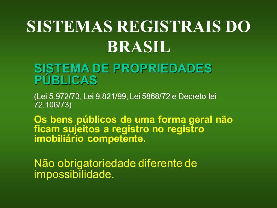 SISTEMAS REGISTRAIS DO BRASIL SISTEMA DE PROPRIEDADES PÚBLICAS (Lei 5.972/73, Lei 9.821/99, Lei 5868/72 e Decreto-lei 72.106/73) Os bens públicos de u