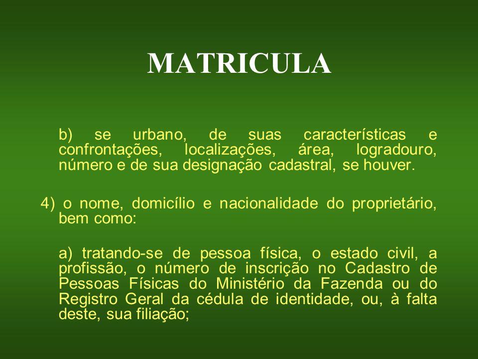 MATRICULA b) se urbano, de suas características e confrontações, localizações, área, logradouro, número e de sua designação cadastral, se houver. 4) o