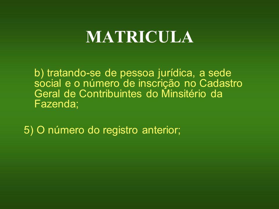 MATRICULA b) tratando-se de pessoa jurídica, a sede social e o número de inscrição no Cadastro Geral de Contribuintes do Minsitério da Fazenda; 5) O n