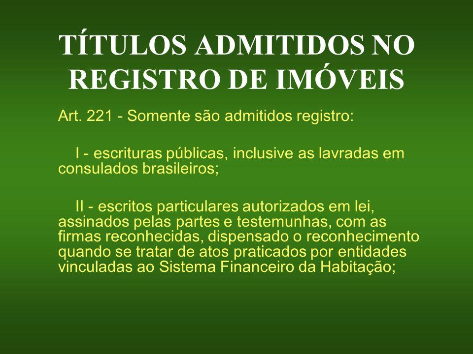 TÍTULOS ADMITIDOS NO REGISTRO DE IMÓVEIS Art. 221 - Somente são admitidos registro: I - escrituras públicas, inclusive as lavradas em consulados brasi