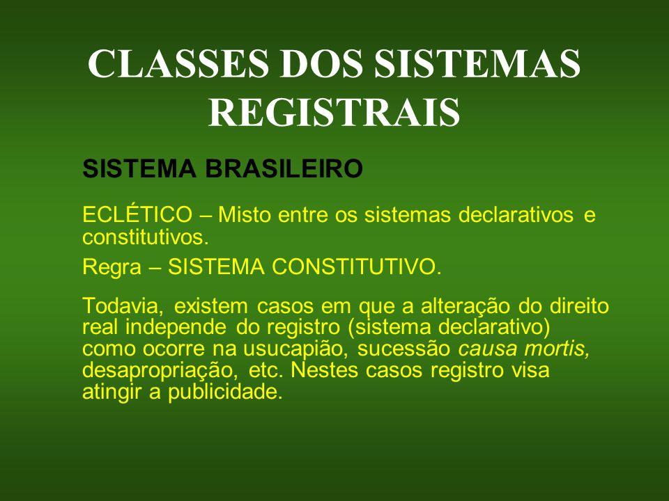 CLASSES DOS SISTEMAS REGISTRAIS SISTEMA BRASILEIRO ECLÉTICO – Misto entre os sistemas declarativos e constitutivos. Regra – SISTEMA CONSTITUTIVO. Toda