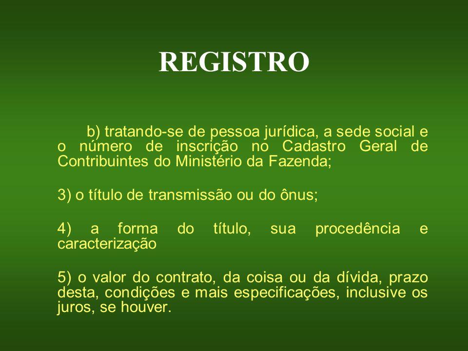 REGISTRO b) tratando-se de pessoa jurídica, a sede social e o número de inscrição no Cadastro Geral de Contribuintes do Ministério da Fazenda; 3) o tí