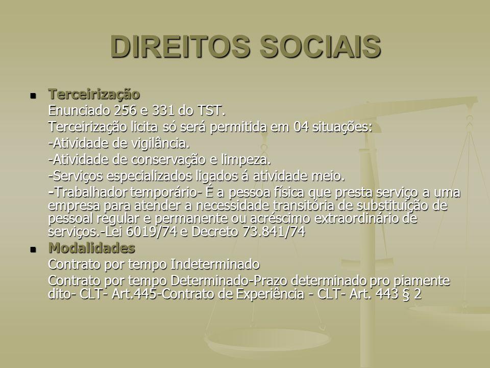 DIREITOS SOCIAIS Terceirização Terceirização Enunciado 256 e 331 do TST. Terceirização licita só será permitida em 04 situações: Terceirização licita
