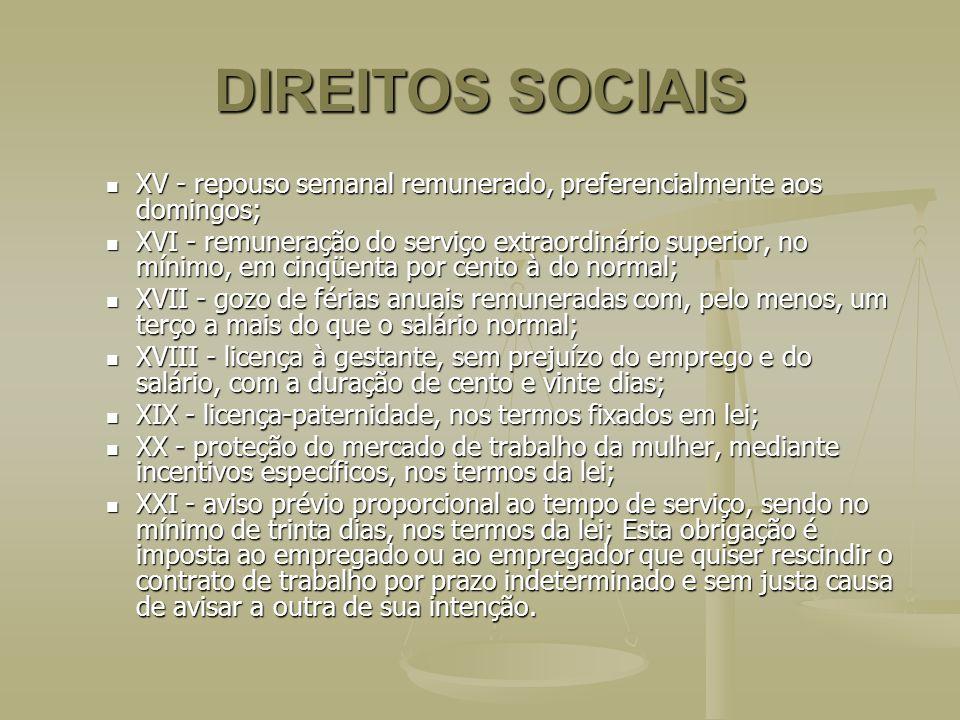 DIREITOS SOCIAIS XV - repouso semanal remunerado, preferencialmente aos domingos; XV - repouso semanal remunerado, preferencialmente aos domingos; XVI