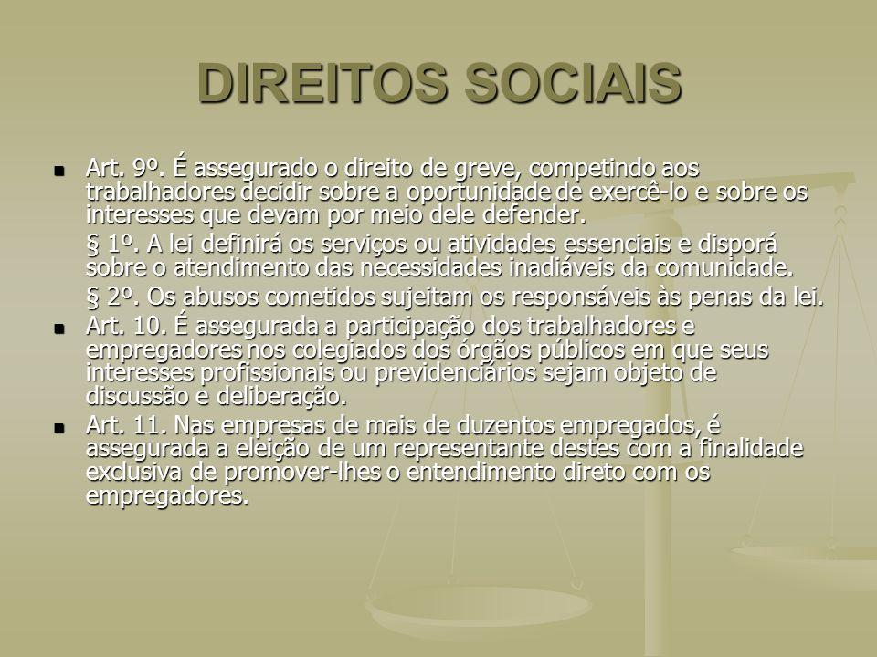 DIREITOS SOCIAIS Art. 9º. É assegurado o direito de greve, competindo aos trabalhadores decidir sobre a oportunidade de exercê-lo e sobre os interesse