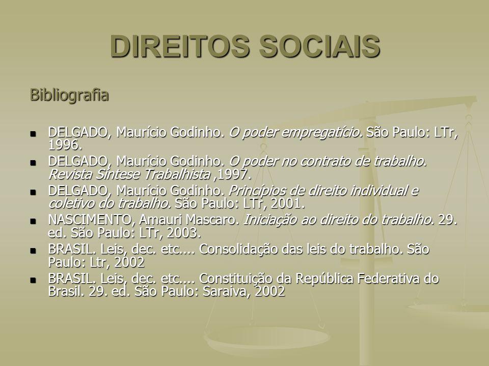 DIREITOS SOCIAIS Bibliografia DELGADO, Maurício Godinho. O poder empregatício. São Paulo: LTr, 1996. DELGADO, Maurício Godinho. O poder empregatício.