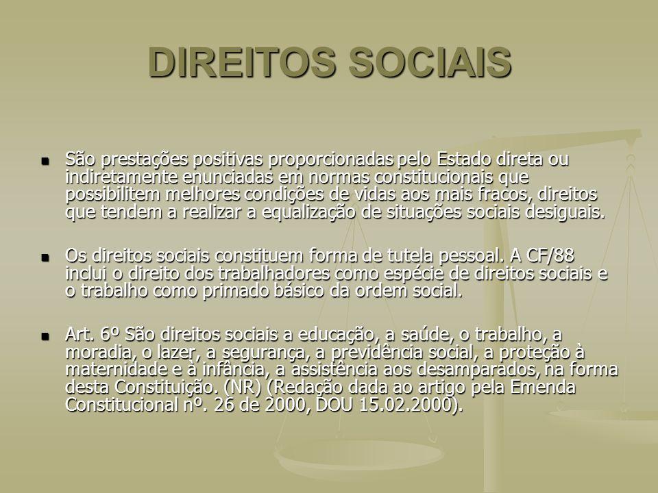 DIREITOS SOCIAIS São prestações positivas proporcionadas pelo Estado direta ou indiretamente enunciadas em normas constitucionais que possibilitem mel