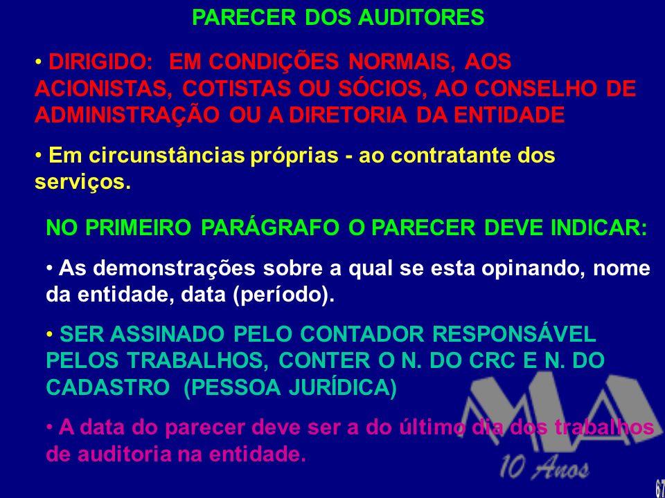 PARECER DOS AUDITORES INDEPENDENTES - RESOLUÇÃO CFC N. 820/97 - 17/12/1997 ITEM 11.3- NORMAS DO PARECER DOS AUDITORES INDEPENDENTES O parecer do audit