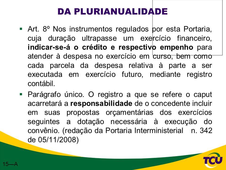 DA PLURIANUALIDADE Art. 8º Nos instrumentos regulados por esta Portaria, cuja duração ultrapasse um exercício financeiro, indicar-se-á o crédito e res