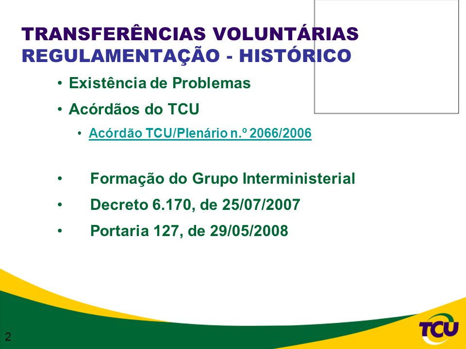 TRANSFERÊNCIAS VOLUNTÁRIAS REGULAMENTAÇÃO - HISTÓRICO Existência de Problemas Acórdãos do TCU Acórdão TCU/Plenário n.º 2066/2006 Formação do Grupo Int