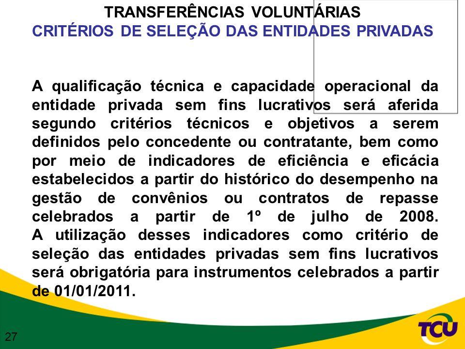 TRANSFERÊNCIAS VOLUNTÁRIAS CRITÉRIOS DE SELEÇÃO DAS ENTIDADES PRIVADAS A qualificação técnica e capacidade operacional da entidade privada sem fins lu