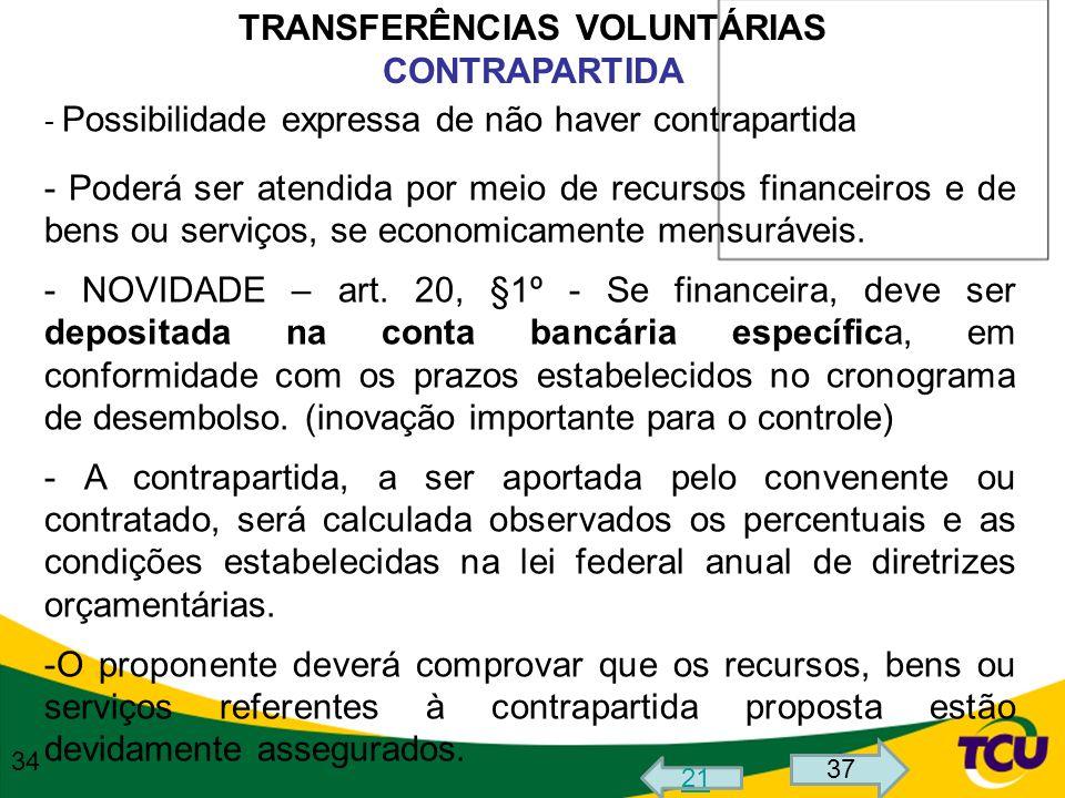 TRANSFERÊNCIAS VOLUNTÁRIAS CONTRAPARTIDA - Possibilidade expressa de não haver contrapartida - Poderá ser atendida por meio de recursos financeiros e
