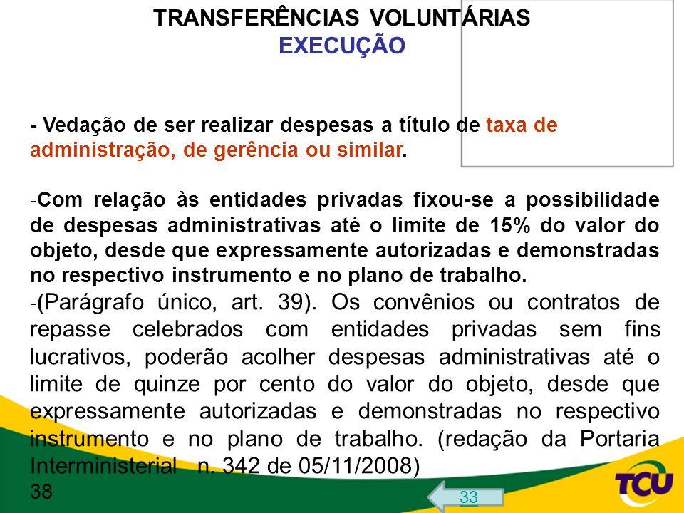 TRANSFERÊNCIAS VOLUNTÁRIAS EXECUÇÃO - Vedação de ser realizar despesas a título de taxa de administração, de gerência ou similar. -Com relação às enti