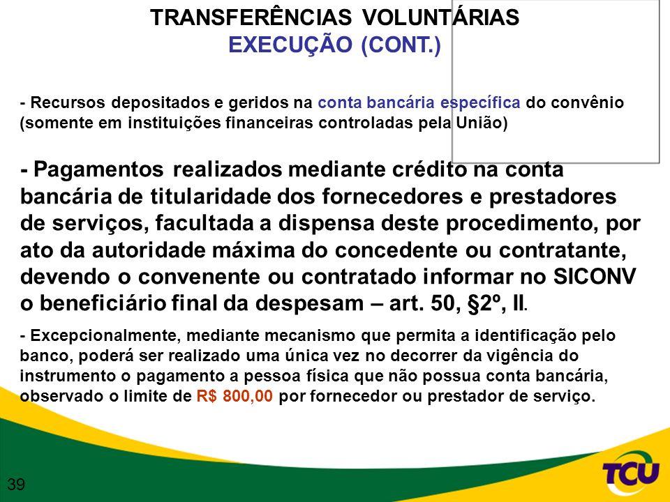 TRANSFERÊNCIAS VOLUNTÁRIAS EXECUÇÃO (CONT.) - Recursos depositados e geridos na conta bancária específica do convênio (somente em instituições finance