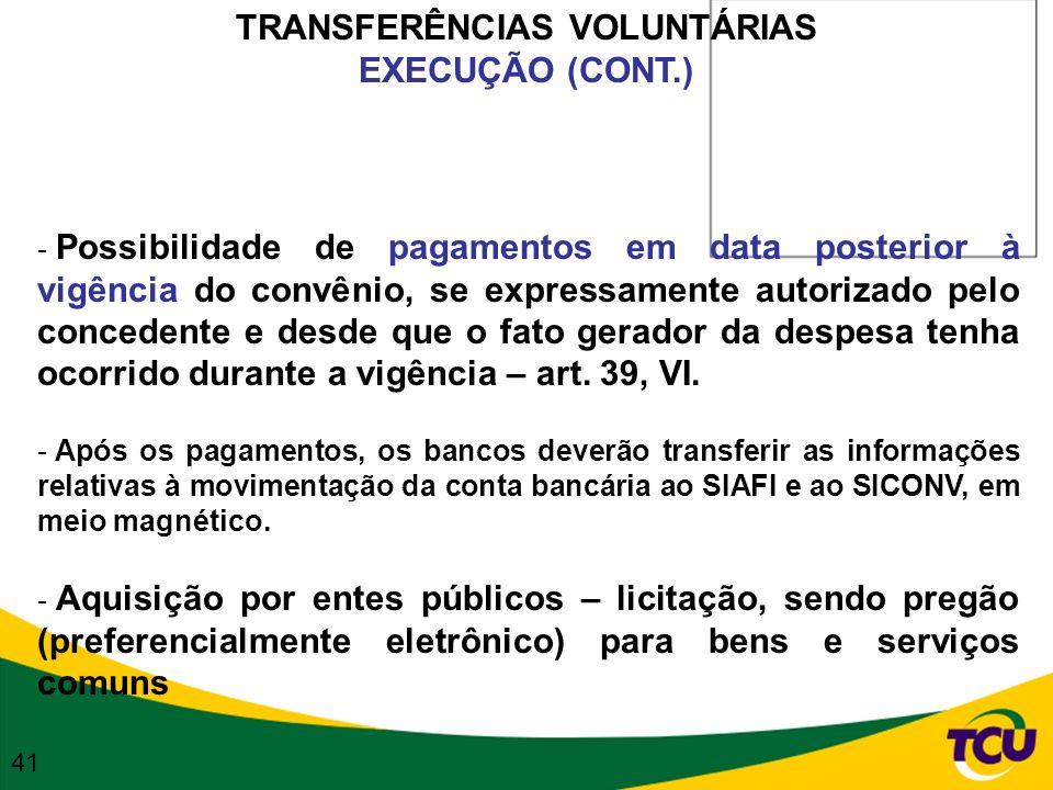 TRANSFERÊNCIAS VOLUNTÁRIAS EXECUÇÃO (CONT.) - Possibilidade de pagamentos em data posterior à vigência do convênio, se expressamente autorizado pelo c