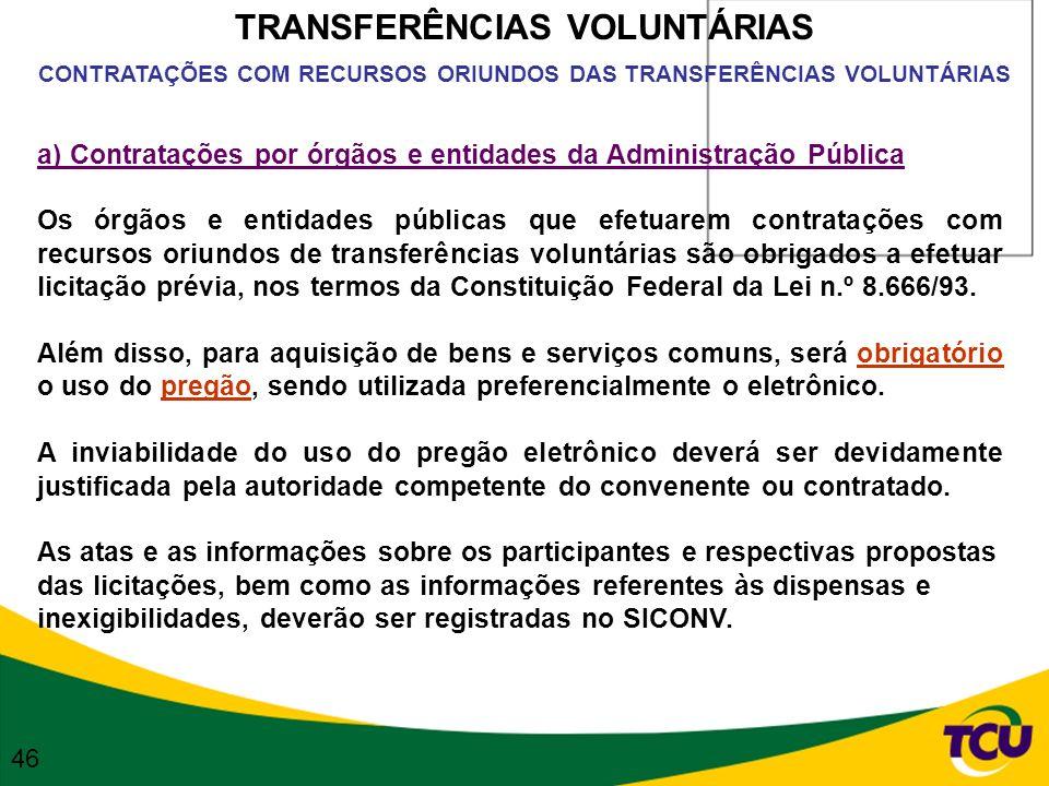 TRANSFERÊNCIAS VOLUNTÁRIAS CONTRATAÇÕES COM RECURSOS ORIUNDOS DAS TRANSFERÊNCIAS VOLUNTÁRIAS a) Contratações por órgãos e entidades da Administração P