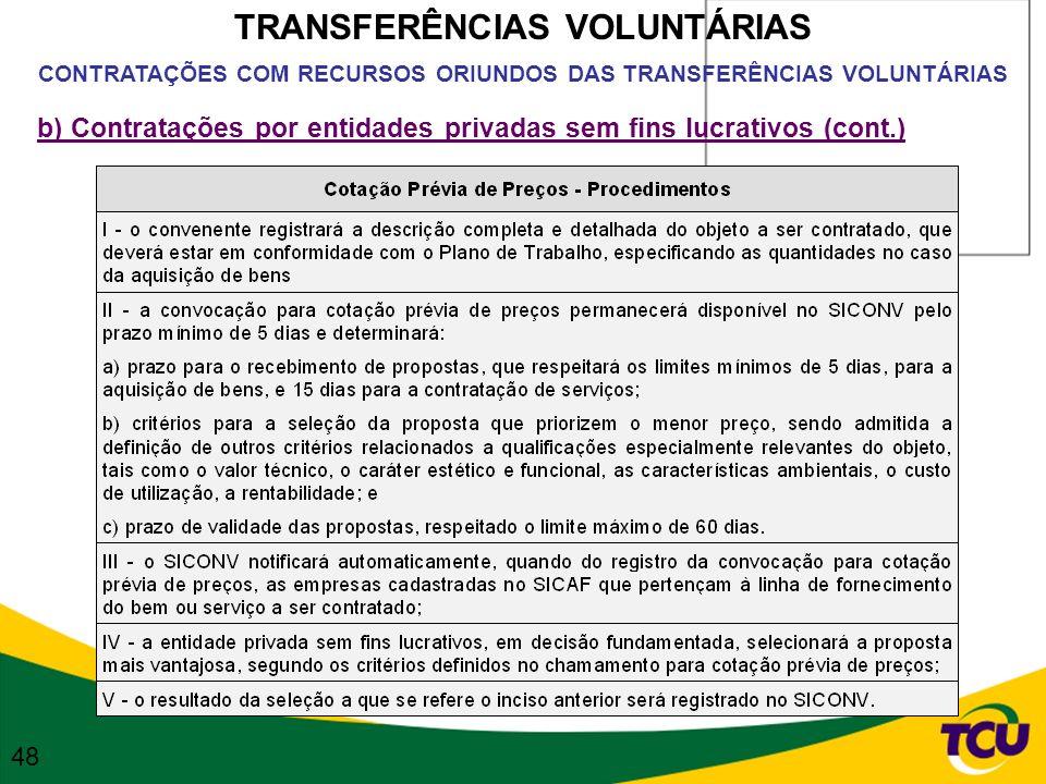 TRANSFERÊNCIAS VOLUNTÁRIAS CONTRATAÇÕES COM RECURSOS ORIUNDOS DAS TRANSFERÊNCIAS VOLUNTÁRIAS b) Contratações por entidades privadas sem fins lucrativo