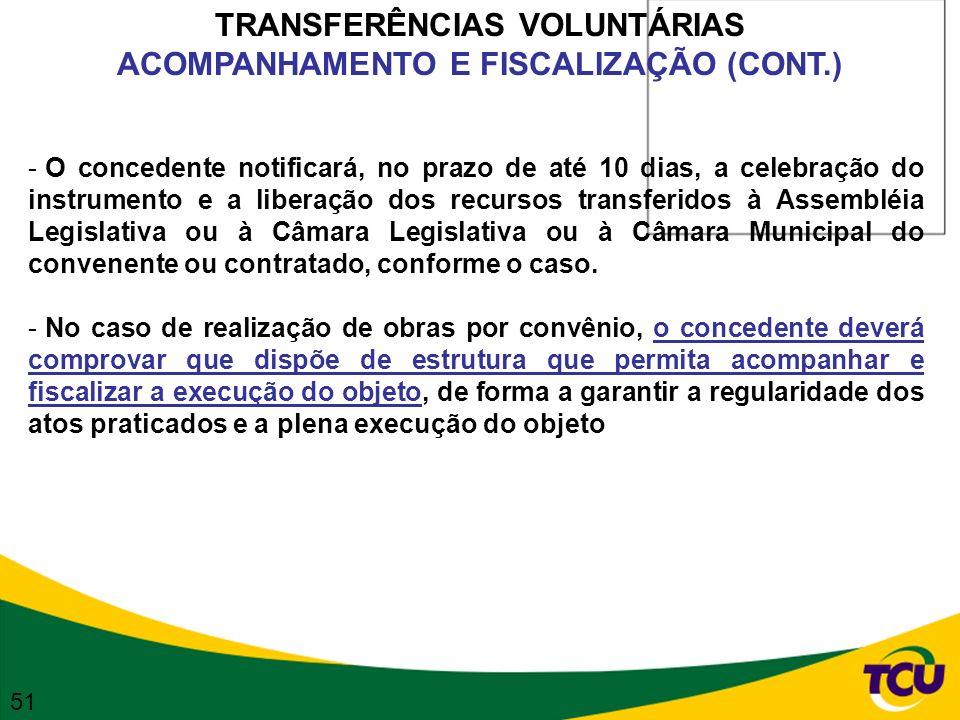 TRANSFERÊNCIAS VOLUNTÁRIAS ACOMPANHAMENTO E FISCALIZAÇÃO (CONT.) - O concedente notificará, no prazo de até 10 dias, a celebração do instrumento e a l