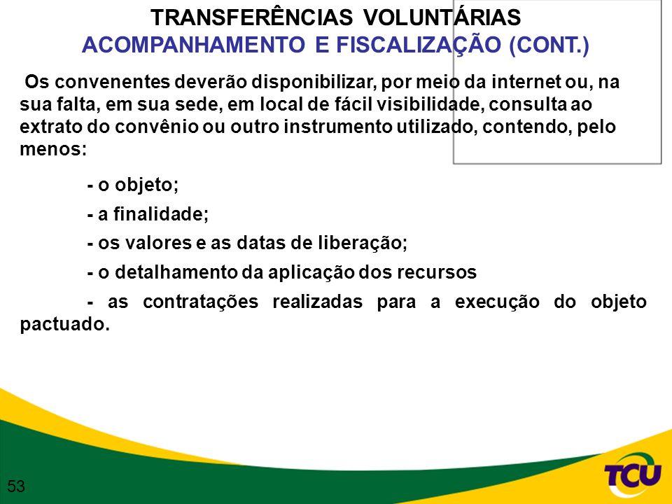 TRANSFERÊNCIAS VOLUNTÁRIAS ACOMPANHAMENTO E FISCALIZAÇÃO (CONT.) Os convenentes deverão disponibilizar, por meio da internet ou, na sua falta, em sua