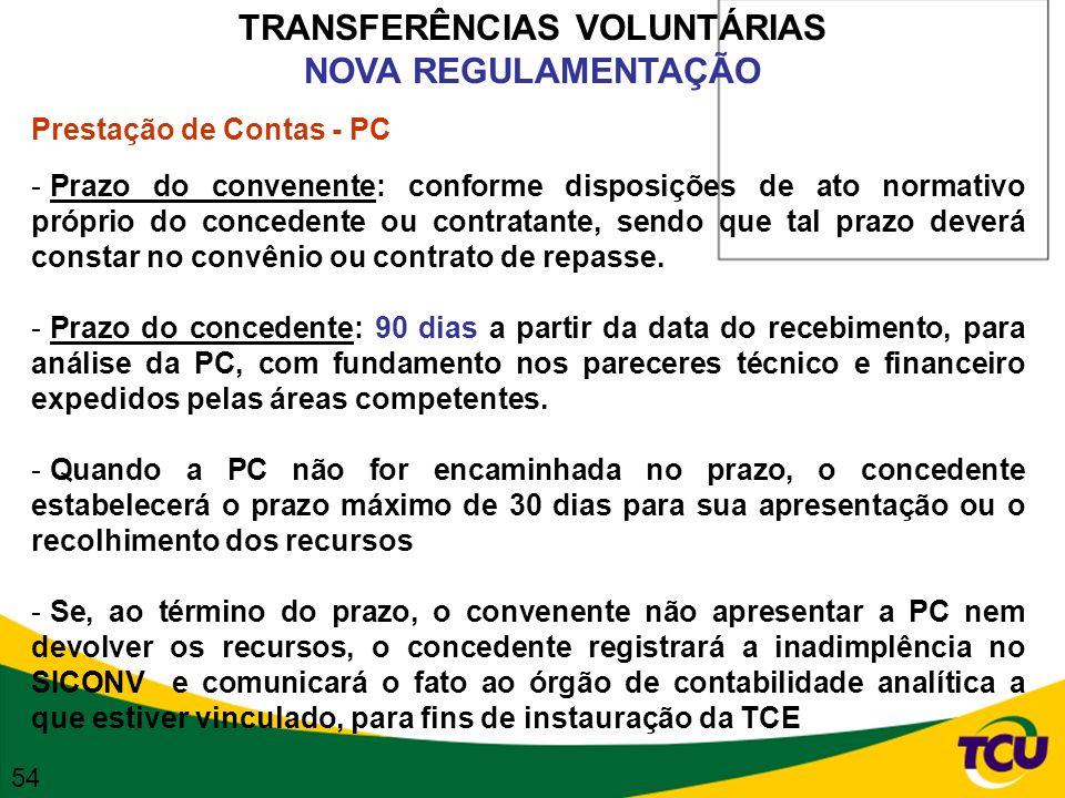 TRANSFERÊNCIAS VOLUNTÁRIAS NOVA REGULAMENTAÇÃO Prestação de Contas - PC - Prazo do convenente: conforme disposições de ato normativo próprio do conced