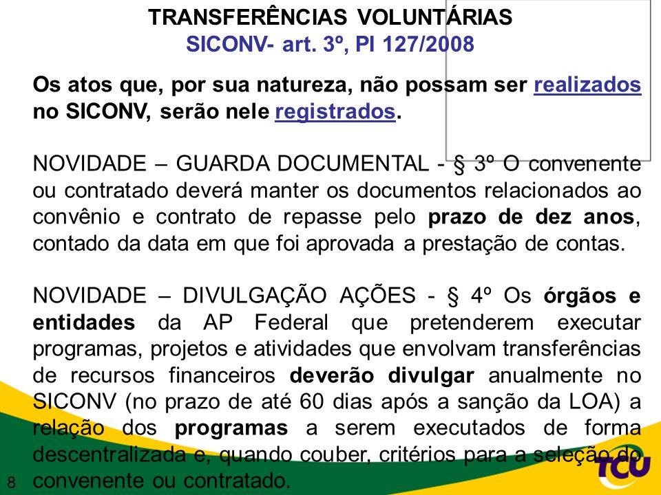 TRANSFERÊNCIAS VOLUNTÁRIAS SICONV- art. 3º, PI 127/2008 Os atos que, por sua natureza, não possam ser realizados no SICONV, serão nele registrados. NO