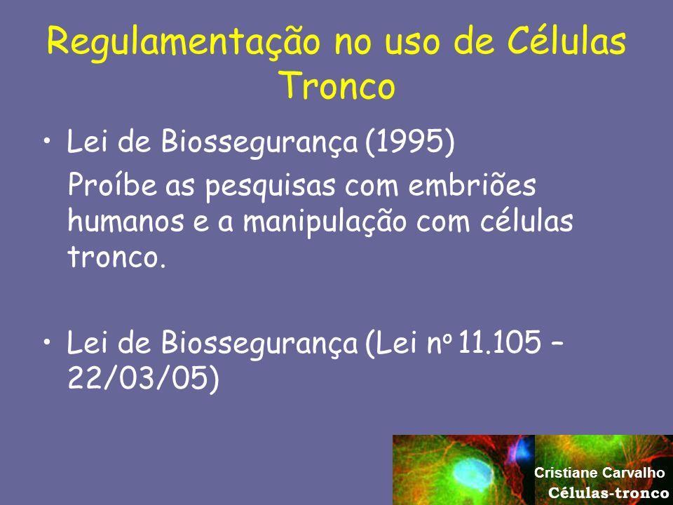 Regulamentação no uso de Células Tronco Lei de Biossegurança (1995) Proíbe as pesquisas com embriões humanos e a manipulação com células tronco. Lei d