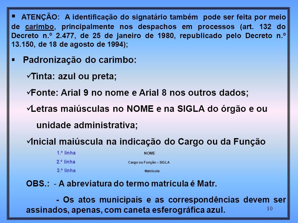 10 ATENÇÃO: A identificação do signatário também pode ser feita por meio de carimbo, principalmente nos despachos em processos (art.