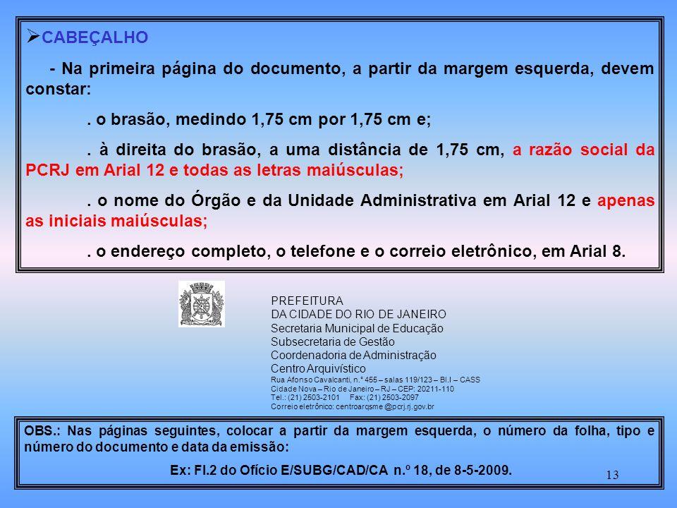 13 CABEÇALHO - Na primeira página do documento, a partir da margem esquerda, devem constar:.