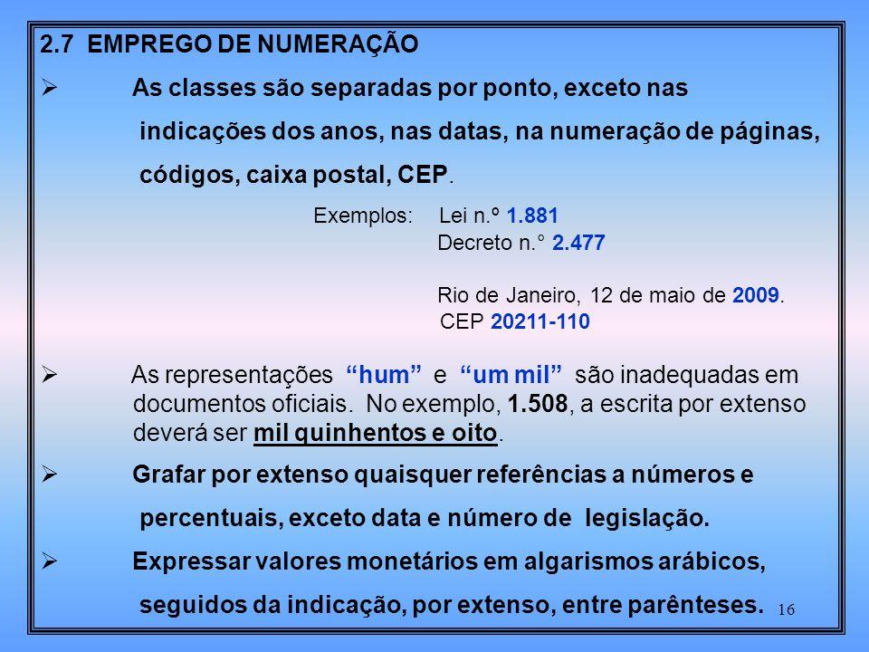 16 2.7 EMPREGO DE NUMERAÇÃO As classes são separadas por ponto, exceto nas indicações dos anos, nas datas, na numeração de páginas, códigos, caixa postal, CEP.