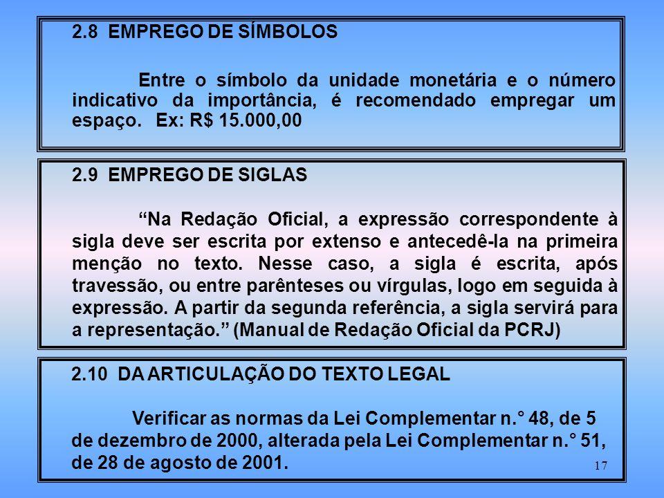 17 2.8 EMPREGO DE SÍMBOLOS Entre o símbolo da unidade monetária e o número indicativo da importância, é recomendado empregar um espaço.