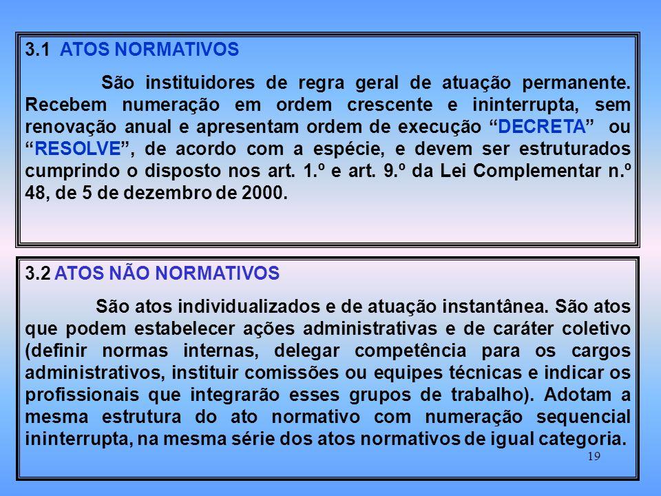 19 3.1 ATOS NORMATIVOS São instituidores de regra geral de atuação permanente.