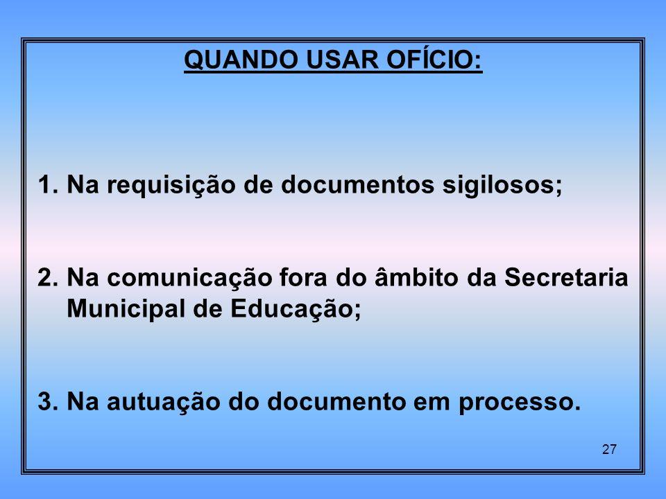 QUANDO USAR OFÍCIO: 1.Na requisição de documentos sigilosos; 2.