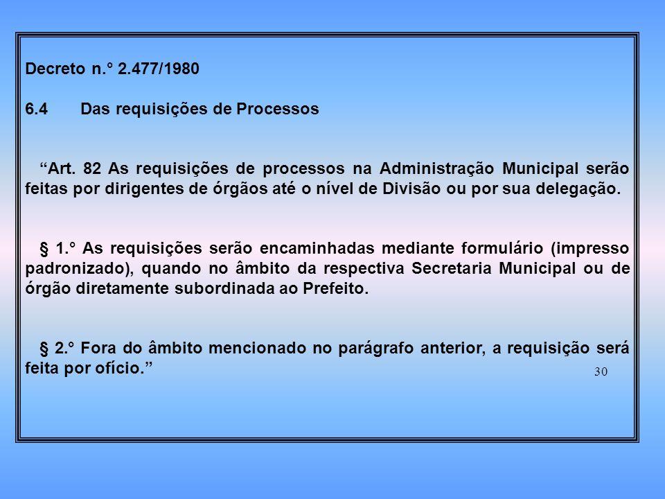 30 Decreto n.° 2.477/1980 6.4 Das requisições de Processos Art.