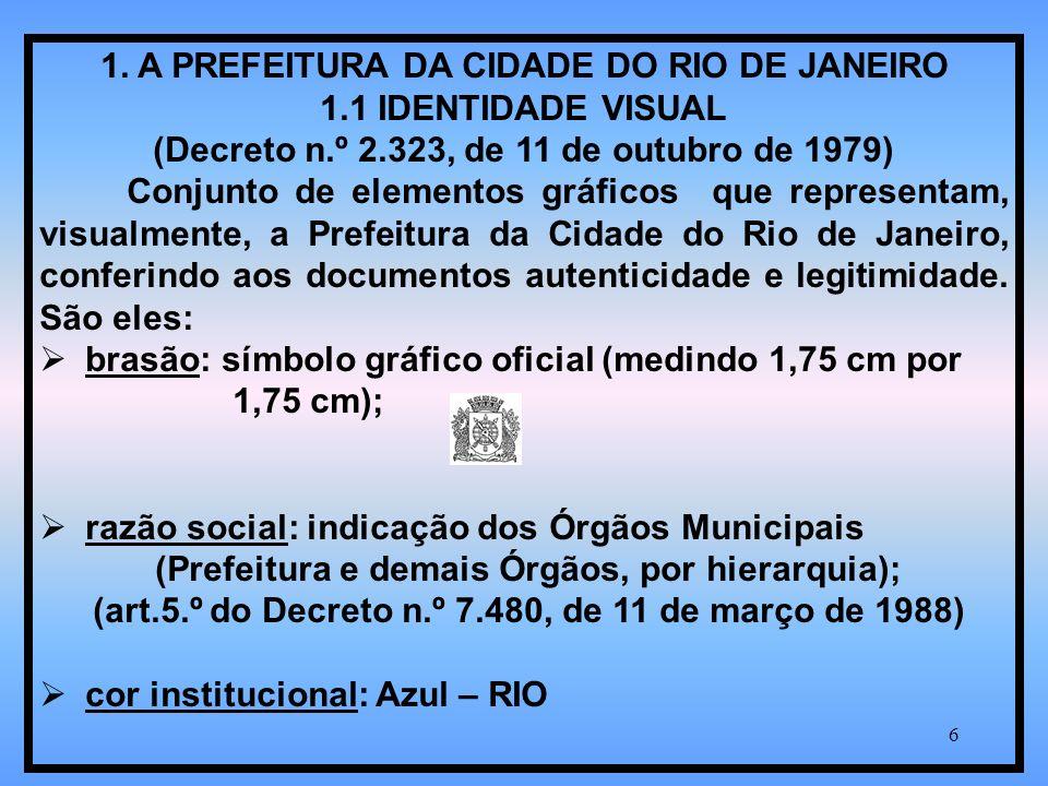 6 1. A PREFEITURA DA CIDADE DO RIO DE JANEIRO 1.1 IDENTIDADE VISUAL (Decreto n.º 2.323, de 11 de outubro de 1979) Conjunto de elementos gráficos que r