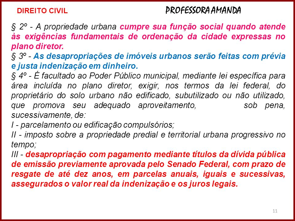 11 § 2º - A propriedade urbana cumpre sua função social quando atende às exigências fundamentais de ordenação da cidade expressas no plano diretor. §