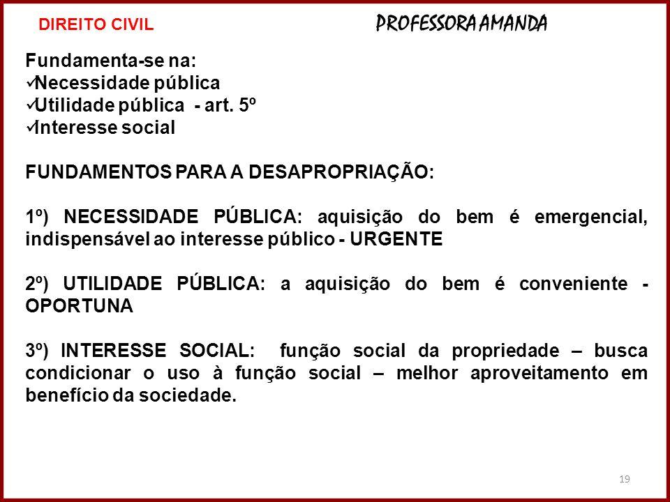 19 Fundamenta-se na: Necessidade pública Utilidade pública - art. 5º Interesse social FUNDAMENTOS PARA A DESAPROPRIAÇÃO: 1º) NECESSIDADE PÚBLICA: aqui