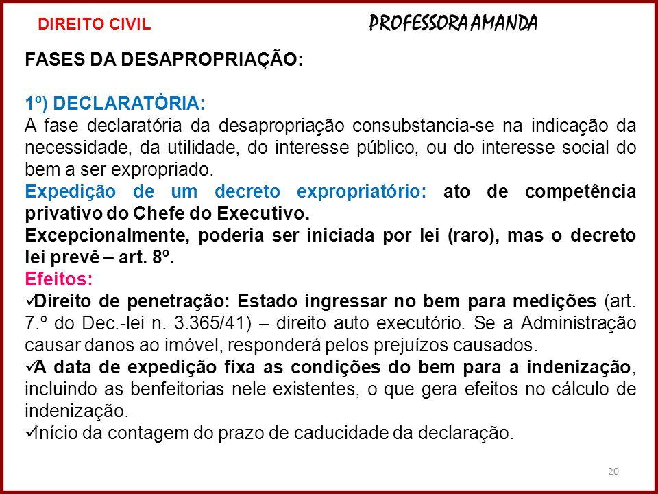 20 FASES DA DESAPROPRIAÇÃO: 1º) DECLARATÓRIA: A fase declaratória da desapropriação consubstancia-se na indicação da necessidade, da utilidade, do int