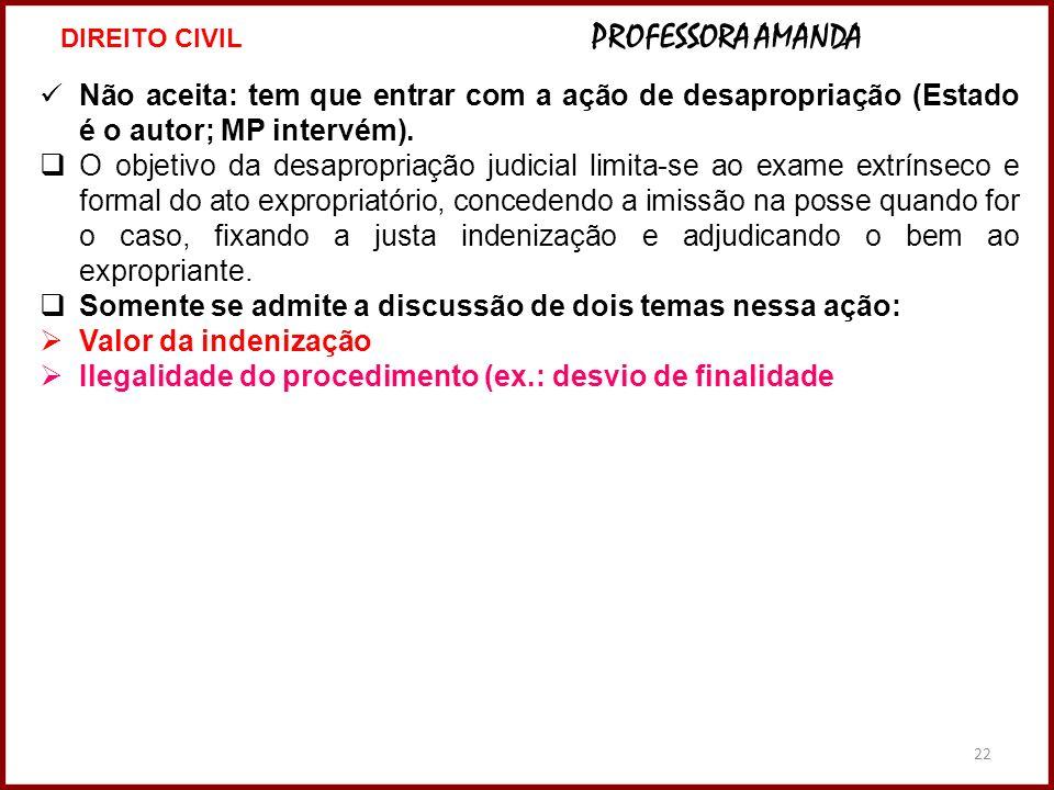 22 Não aceita: tem que entrar com a ação de desapropriação (Estado é o autor; MP intervém). O objetivo da desapropriação judicial limita-se ao exame e