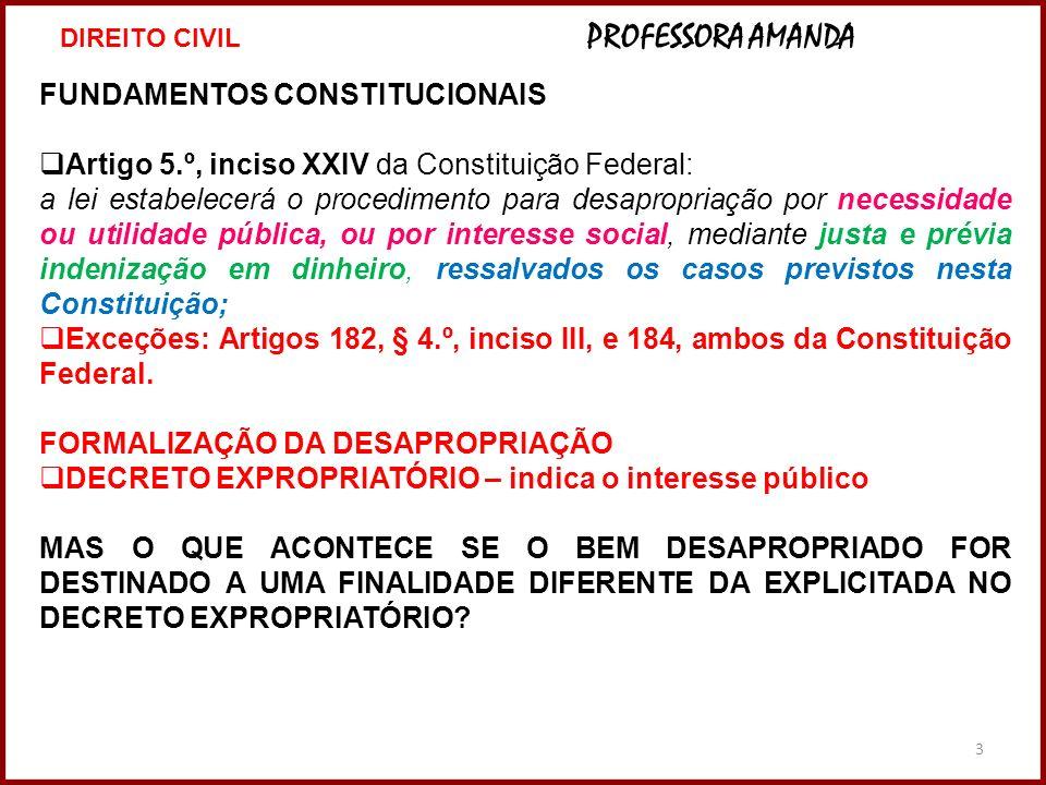 3 FUNDAMENTOS CONSTITUCIONAIS Artigo 5.º, inciso XXIV da Constituição Federal: a lei estabelecerá o procedimento para desapropriação por necessidade o