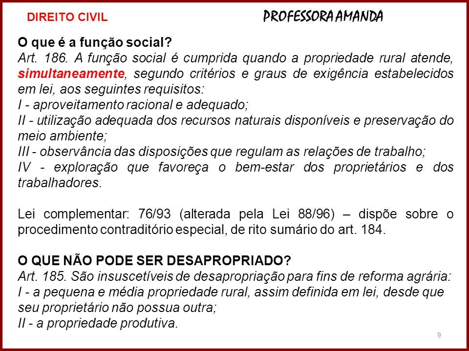 9 O que é a função social? Art. 186. A função social é cumprida quando a propriedade rural atende, simultaneamente, segundo critérios e graus de exigê